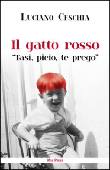 Il gatto rosso. «Tasi, picio, te prego» - Luciano Ceschia |