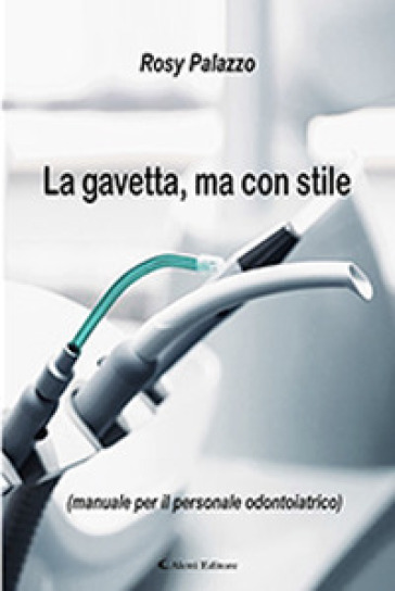 La gavetta, ma con stile (manuale per il personale odontoiatrico) - Rosy Palazzo | Jonathanterrington.com