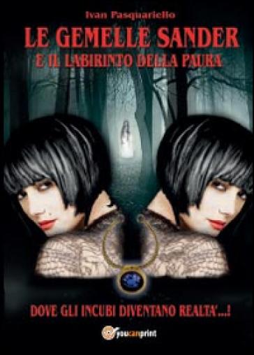 Le gemelle Sander e il labirinto della paura - Ivan Pasquariello |