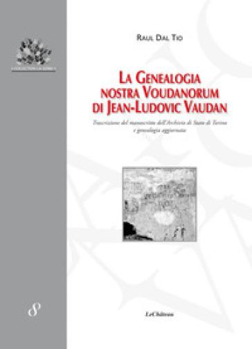 La genealogia Nostra Voudanorum di Jean-Ludovic Vaudan. Trascrizione del manoscritto dell'Archivio di Stato di Torino e genealogia aggiornata - Raul Dal Tio  