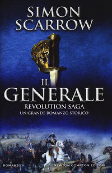 Il generale. Revolution saga. 2. - Simon Scarrow |