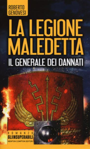 Il generale dei dannati. La legione maledetta - Roberto Genovesi |