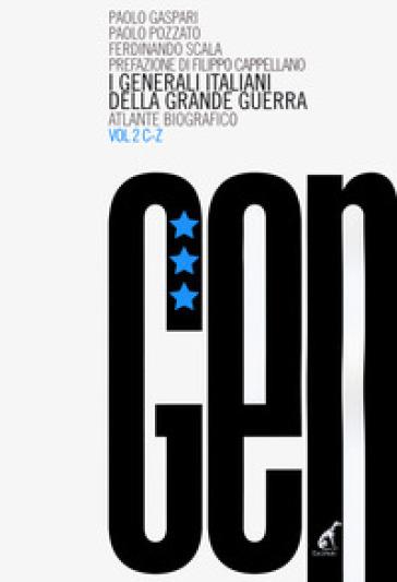 I generali italiani della grande guerra. Atlante biografico. 2: C-Z - Paolo Gaspari   Rochesterscifianimecon.com