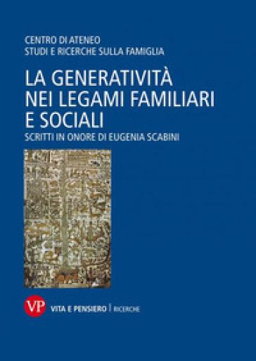 La generatività nei legami familiari e sociali. Scritti in onore di Eugenia Scabini - Centro di Ateneo Studi e ricerche sulla famiglia |
