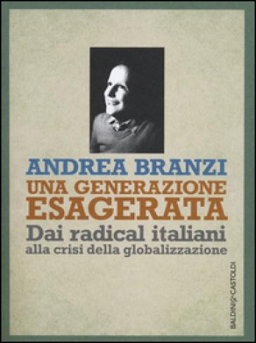 Una generazione esagerata. Dai radical italiani alla crisi della globalizzazione - Andrea Branzi   Jonathanterrington.com