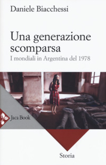 Una generazione scomparsa. I mondiali in Argentina del 1978 - Daniele Biacchessi | Rochesterscifianimecon.com