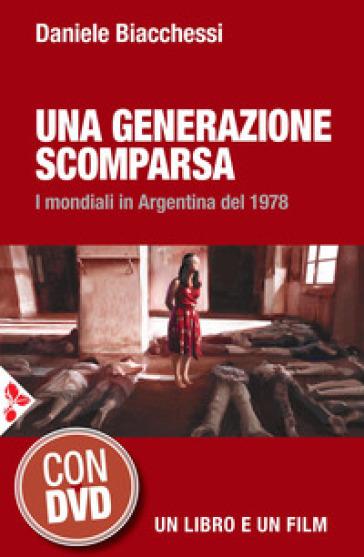 Una generazione scomparsa. I mondiali in Argentina del 1978. Con DVD video - Daniele Biacchessi |