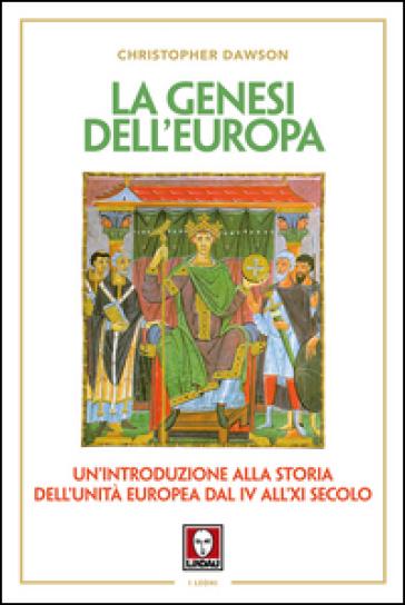 La genesi dell'Europa. Un'introduzione alla storia dell'unità europea dal IV all'XI secolo - Christopher Dawson  