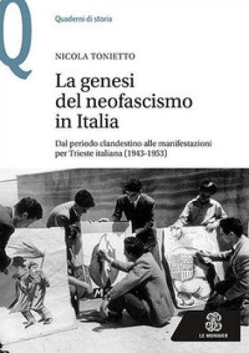 La genesi del neofascismo in Italia. Dal periodo clandestino alle manifestazioni per Trieste italiana (1943-1953) - Nicola Tonietto | Kritjur.org