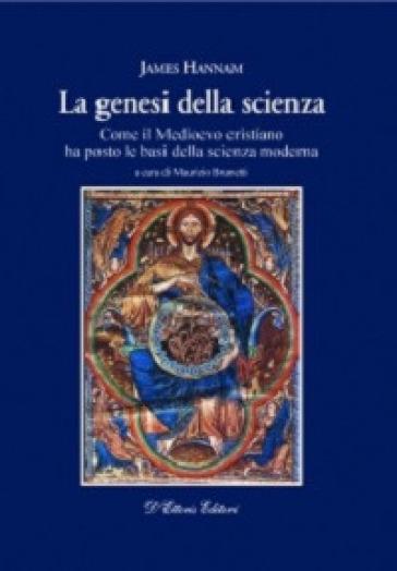 La genesi della scienza. Come il Medioevo cristiano ha posto le basi della scienza moderna - James Hannam | Rochesterscifianimecon.com