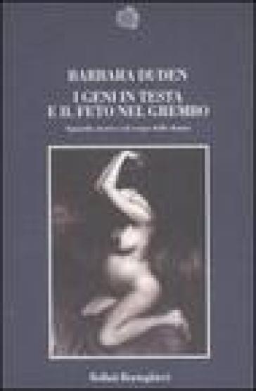 I geni in testa e il feto nel grembo. Sguardo storico sul corpo delle donne - Barbara Duden pdf epub