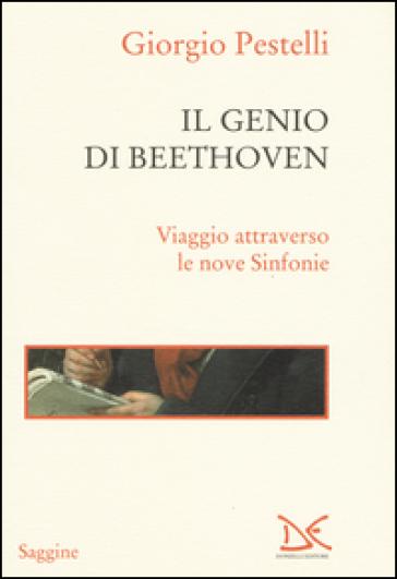 Il genio di Beethoven. Viaggio attraverso le nove Sinfonie - Giorgio Pestelli |