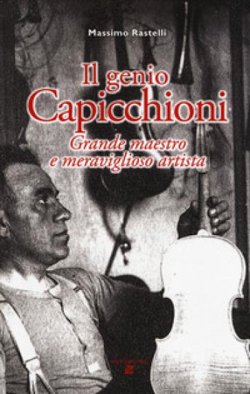 Il genio Capicchioni. Grande maestro e meraviglioso artista - Massimo Rastelli |