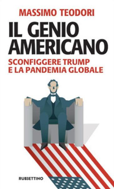 Il genio americano. Sconfiggere Trump e la pandemia globale - Massimo Teodori | Thecosgala.com