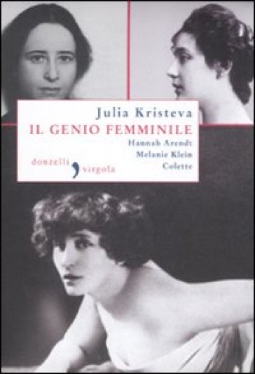 Il genio femminile: Hannah Arendt-Melanie Klein-Colette - Julia Kristeva |
