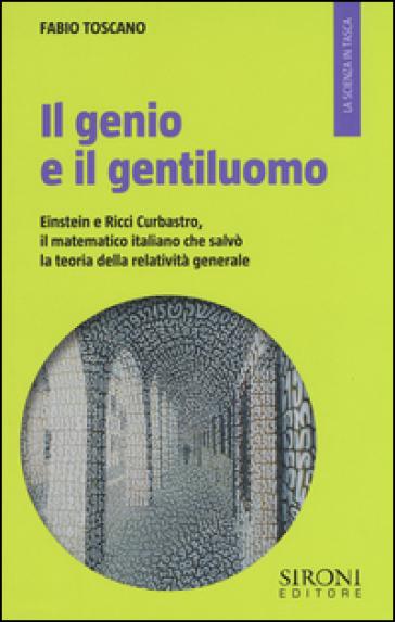 Il genio e il gentiluomo. Einstein e il matematico italiano che salvò la teoria della relatività generale - Fabio Toscano |