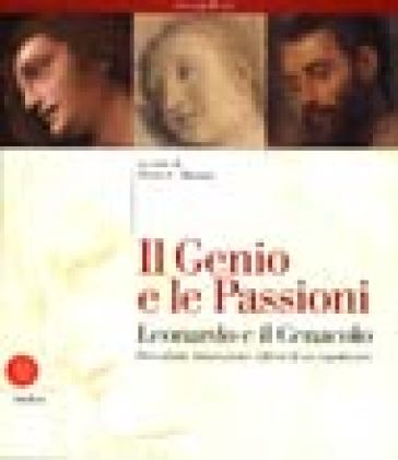 Il genio e le passioni. Leonardo e il cenacolo - Tania Gargiulo |