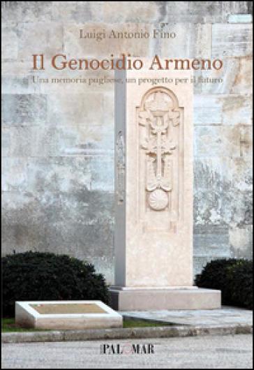 Il genocidio armeno. Una memoria pugliese un progetto per il futuro - Luigi A. Fino | Kritjur.org
