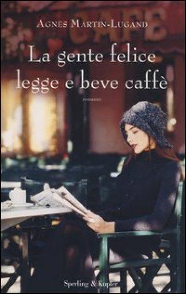 La gente felice legge e beve caffè. - Agnès Martin-Lugand | Kritjur.org