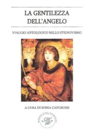 La gentilezza dell'angelo. Viaggio antologico nello stilnovismo - Sonia Caporossi   Rochesterscifianimecon.com