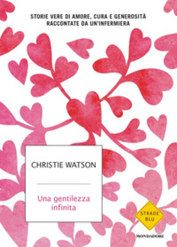 Una gentilezza infinita. Storie vere di amore, cura e generosità raccontate da un'infermiera - Christie Watson | Ericsfund.org