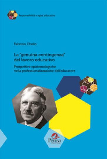 La «genuina contingenza» del lavoro educativo. Prospettive epistemologiche nella professionalizzazione dell'educatore