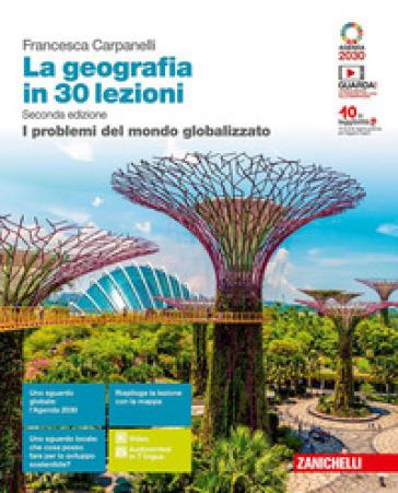 La geografia in 30 lezioni. I problemi del mondo globalizzato. Per le Scuole superiori. Con e-book. Con espansione online - Francesca Carpanelli | Kritjur.org