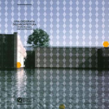 Una geografia dell'architettura. L'Emilia Romagna negli anni duemila