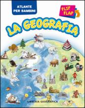 La geografia flip flap. Atlante per bambini. Ediz. illustrata