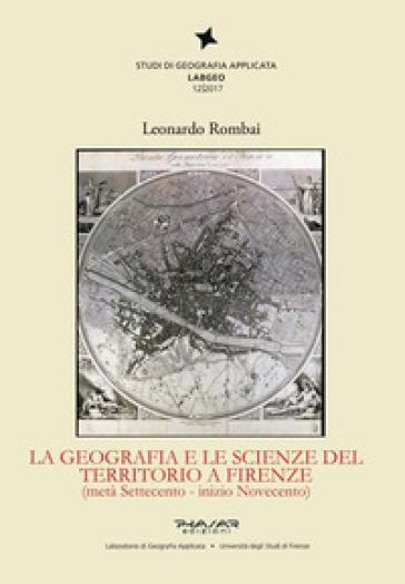 La geografia e le scienze del territorio a Firenze (metà Settecento - inizio Novecento) - Leonardo Rombai | Jonathanterrington.com