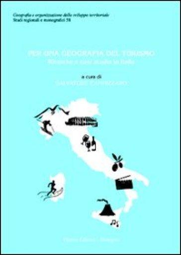 Per una geografia del turismo. Ricerche e casi studio in Italia - S. Cannizzaro  