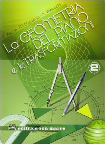 La geometria del piano e le trasformazioni. Per le Scuole superiori. Con espansione online. 2. - Federica Ascari |