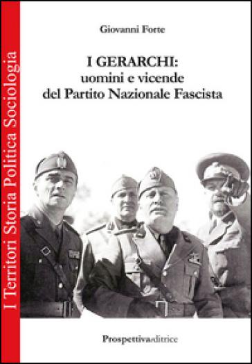 I gerarchi. Uomini e vicende del Partito Nazionale Fascista - Giovanni Forte |