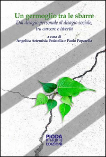 Un germoglio tra le sbarre. Dal disagio personale al disagio sociale, tra carcere e libertà - P. Paparella | Kritjur.org