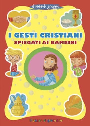 I gesti cristiani spiegati ai bambini - Serena Gigante |