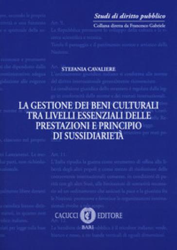 La gestione dei beni culturali tra livelli essenziali delle prestazioni e principio di sussidiarietà - Stefania Cavaliere |