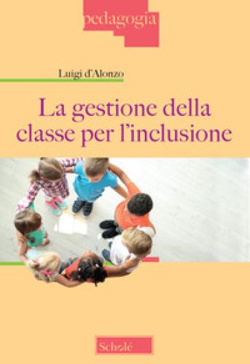 La gestione della classe per l'inclusione - Luigi D'Alonzo | Ericsfund.org