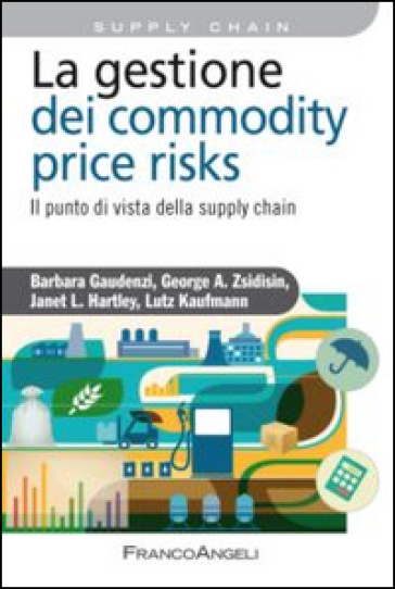 La gestione del commodity price risks. Il punto di vista della supply chain - Barbara Gaudenzi |