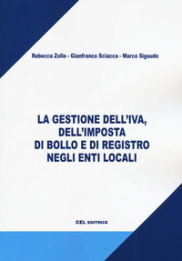 La gestione dell'IVA, dell'imposta di bollo e di registro negli enti locali - Rebecca Zollo |