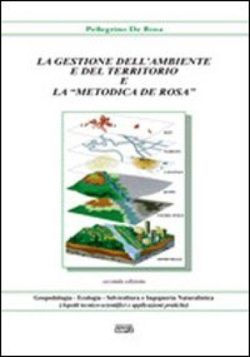 La gestione dell'ambiente e del territorio e la «metodica De Rosa» - Pellegrino De Rosa  