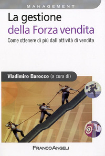 La gestione della forza vendita. Come ottenere di più dall'attività di vendita - V. Barocco |