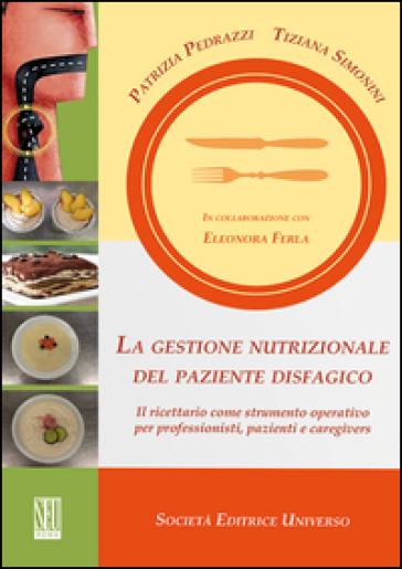 La gestione nutrizionale del paziente disfagico. Il ricettario come strumento operativo per professionisti, pazienti e caregivers