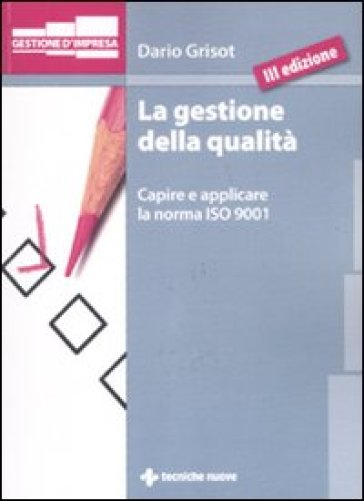La gestione della qualità. Capire e applicare la norma ISO 9001 - Dario Grisot   Jonathanterrington.com
