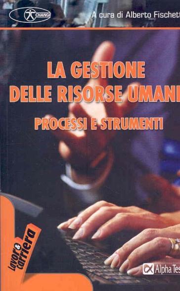 La gestione delle risorse umane. Processi e strumenti - Alberto Fischietti |