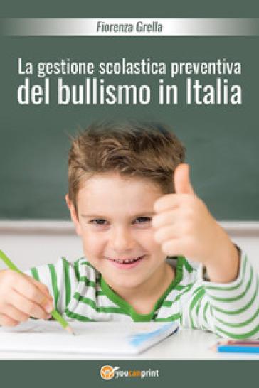 La gestione scolastica preventiva del bullismo in Italia - Fiorenza Grella   Rochesterscifianimecon.com