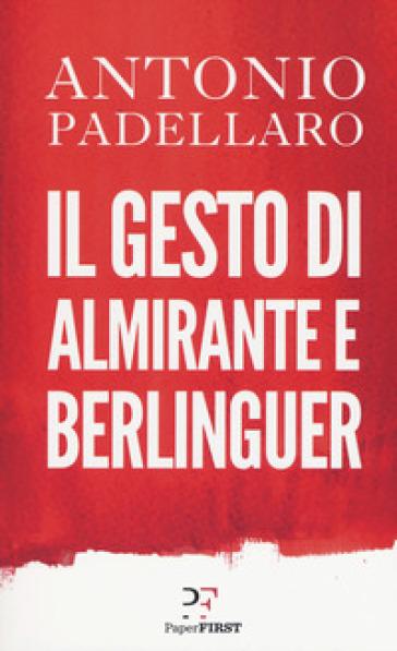 Il gesto di Almirante e Berlinguer - Antonio Padellaro   Jonathanterrington.com