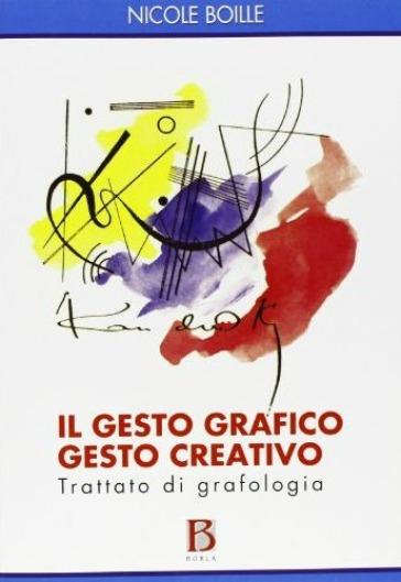 Il gesto grafico gesto creativo. Trattato di grafologia - Nicole Boille |
