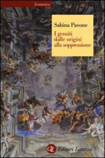 I gesuiti. Dalle origini alla soppressione. 1540-1773 - Sabina Pavone |