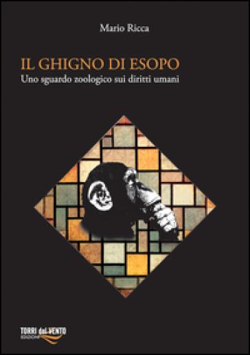 Il ghigno di Esopo. Uno sguardo zoologico sui diritti umani - Mario Ricca |