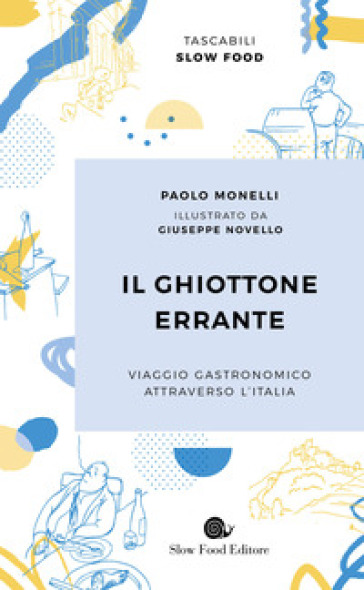 Il ghiottone errante. Viaggio gastronomico attraverso l'Italia - Paolo Monelli | Ericsfund.org